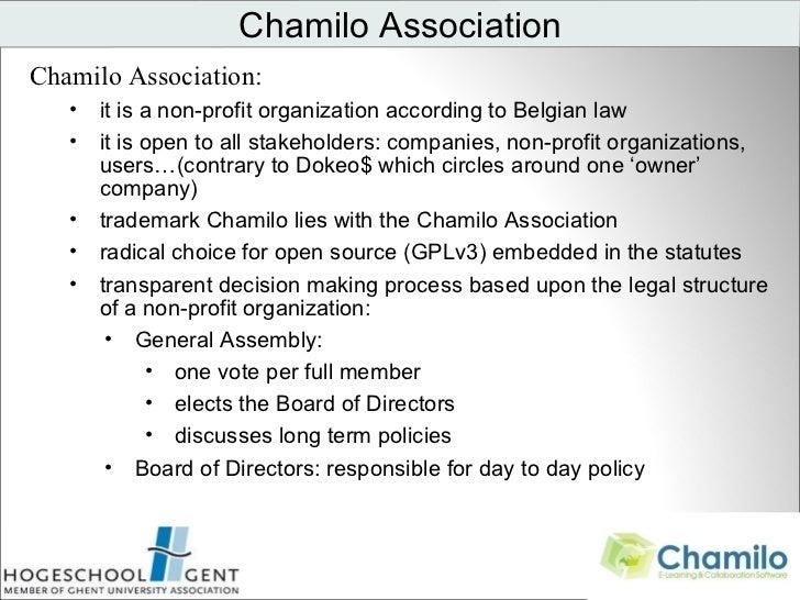 Chamilo Association <ul><li>Chamilo Association:  </li></ul><ul><ul><li>it is a non-profit organization according to Belgi...