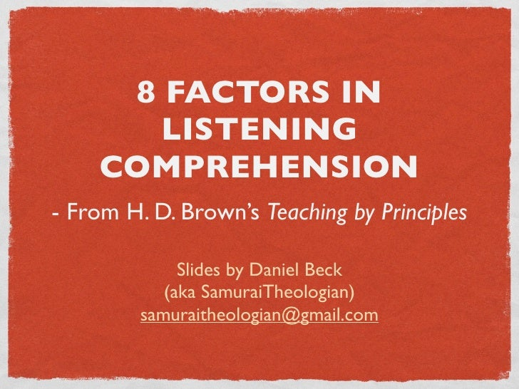 8 FACTORS IN        LISTENING     COMPREHENSION - From H. D. Brown's Teaching by Principles                Slides by Danie...