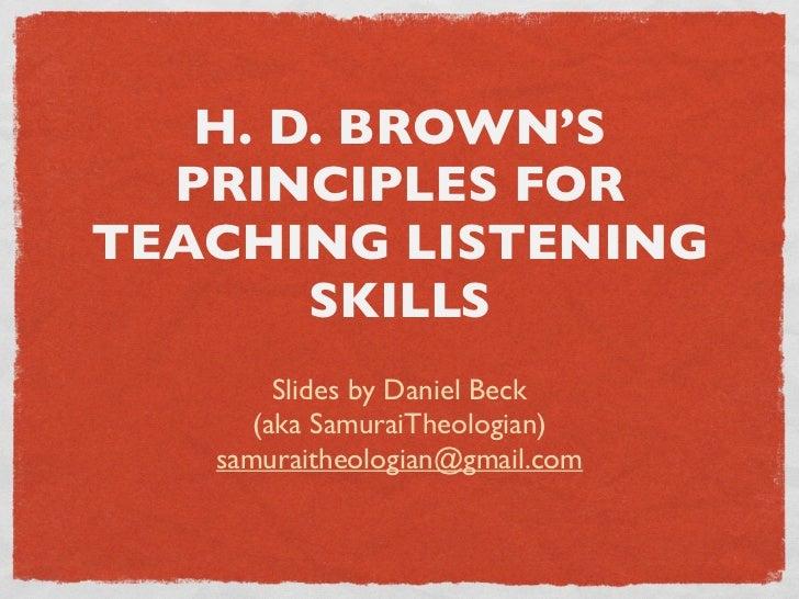H. D. BROWN'S   PRINCIPLES FOR TEACHING LISTENING        SKILLS         Slides by Daniel Beck       (aka SamuraiTheologian...