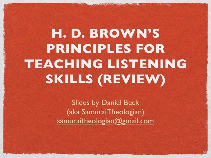 H. D. BROWN'S   PRINCIPLES FOR TEACHING LISTENING   SKILLS (REVIEW)         Slides by Daniel Beck       (aka SamuraiTheolo...