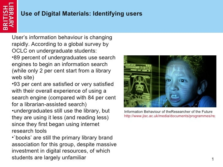Use of Digital Materials: Identifying users Information Behaviour of theResearcher of the Future http://www.jisc.ac.uk/med...