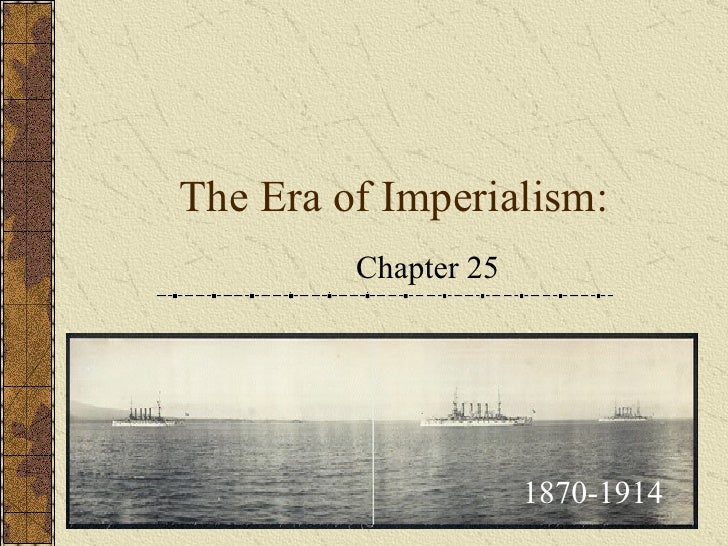 The Era of Imperialism: Chapter 25 1870-1914
