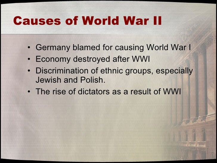 causes to world war 2 essay Throughout history various historians have looked into the roots and causes of world war 2 throughout this essay  world war 1 - long and short term causes.