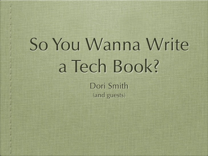So You Wanna Write     a Tech Book?       Dori Smith        (and guests)