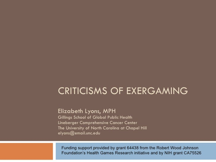 CRITICISMS OF EXERGAMING Elizabeth Lyons, MPH Gillings School of Global Public Health Lineberger Comprehensive Cancer Cent...