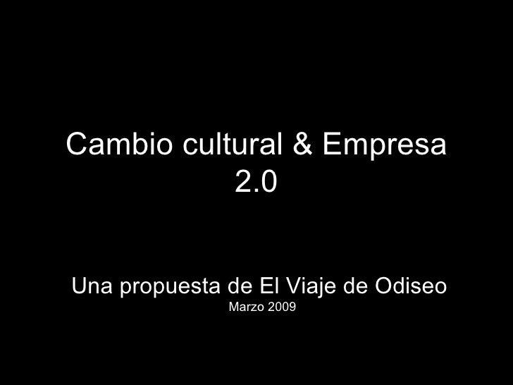 Cambio cultural & Empresa 2.0 Una propuesta de El Viaje de Odiseo  Marzo 2009
