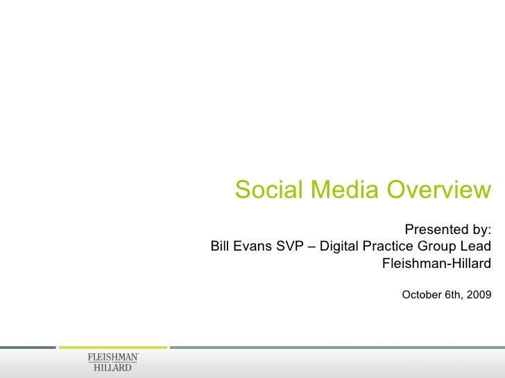 Social Media Overview Presented by: Bill Evans SVP – Digital Practice Group Lead Fleishman-Hillard October 6th, 2009