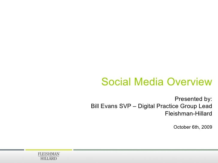 Social Media Overview Presented by: Bill Evans SVP – Digital Practice Group Lead Fleishman-Hillard October 6th, 2009