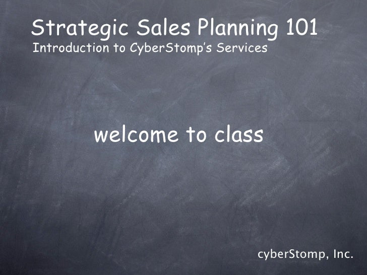 Strategic Sales Planning 101 Introduction to CyberStomp's Services              welcome to class                          ...