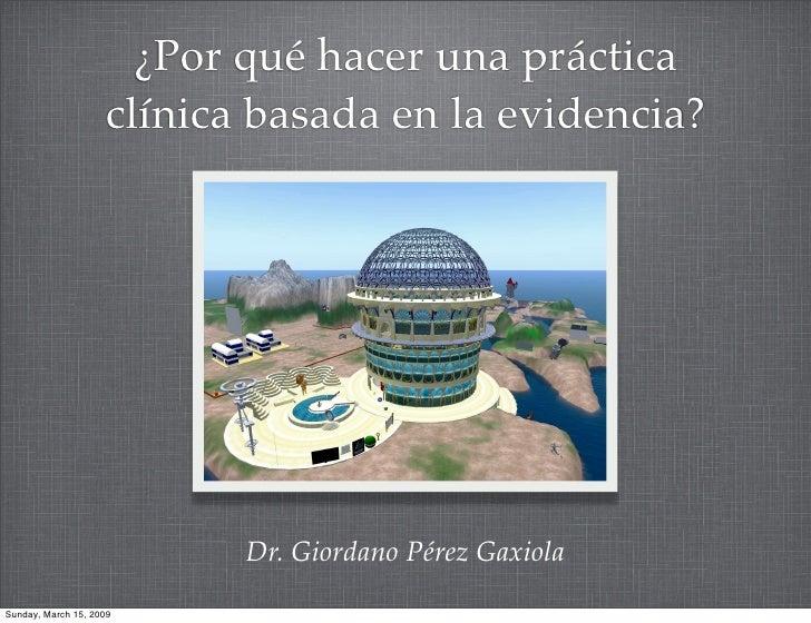 ¿Por qué hacer una práctica                     clínica basada en la evidencia?                                Dr. Giordan...