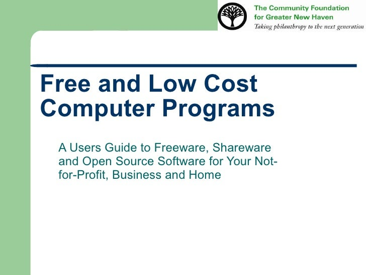 Free and Low Cost Computer Programs  <ul><ul><li>A Users Guide to Freeware, Shareware and Open Source Software for Your N...