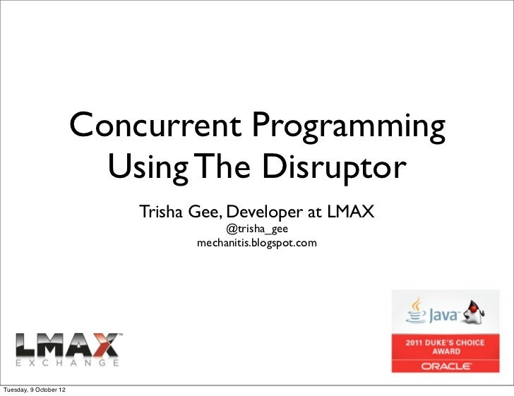 Concurrent Programming                          Using The Disruptor                            Trisha Gee, Developer at LM...