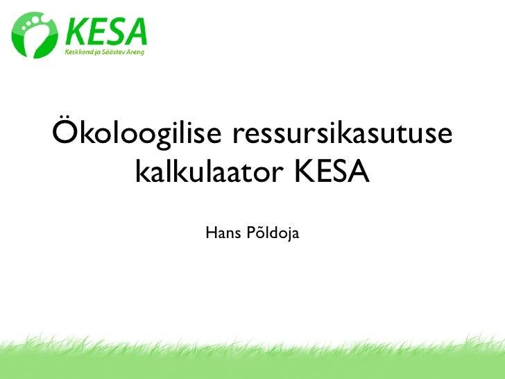 Ökoloogilise ressursikasutuse      kalkulaator KESA            Hans Põldoja