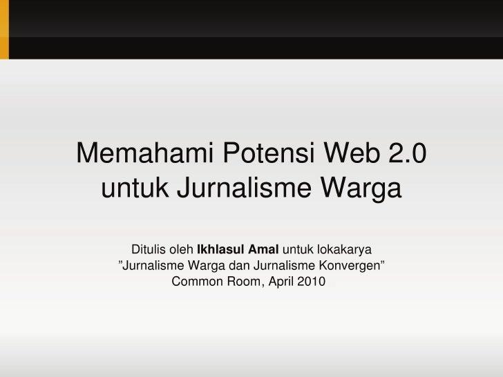 Web2.0         AplikasiWeb:berbagiinformasisecara         interaktif,interoperabilitas,desainbertumpu         p...