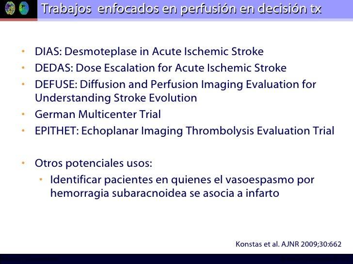 Trabajos  enfocados en perfusión en decisión tx <ul><li>DIAS: Desmoteplase in Acute Ischemic Stroke </li></ul><ul><li>DEDA...