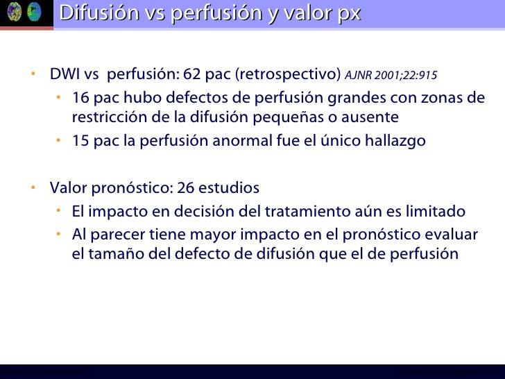 Difusión vs perfusión y valor px <ul><li>DWI vs  perfusión: 62 pac (retrospectivo)  AJNR 2001;22:915 </li></ul><ul><ul><li...