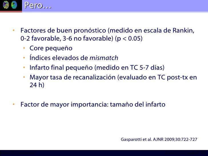Pero…  <ul><li>Factores de buen pronóstico (medido en escala de Rankin, 0-2 favorable, 3-6 no favorable) (p < 0.05) </li><...