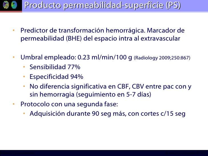 Producto permeabilidad-superficie (PS) <ul><li>Predictor de transformación hemorrágica. Marcador de permeabilidad (BHE) de...
