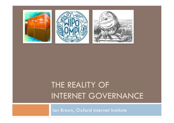 THE REALITY OF INTERNET GOVERNANCE Ian Brown, Oxford Internet Institute