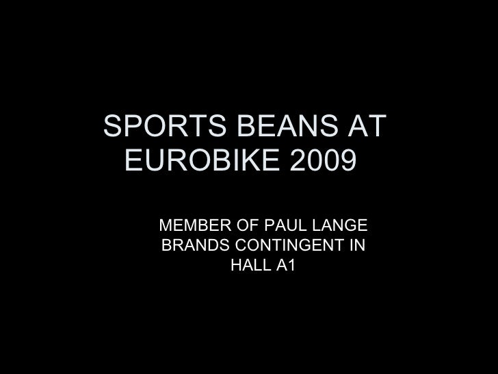 SPORTS BEANS AT EUROBIKE 2009  MEMBER OF PAUL LANGE BRANDS CONTINGENT IN HALL A1
