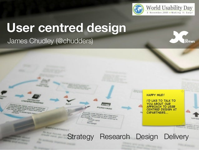 Strategy Research Design Delivery User centred design happy wud! i'd like to talk to you about our approach to user centre...