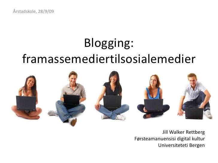 Årstadskole, 28/9/09<br />Blogging: framassemediertilsosialemedier<br />library@ssb.no<br />Jill Walker RettbergFørsteaman...