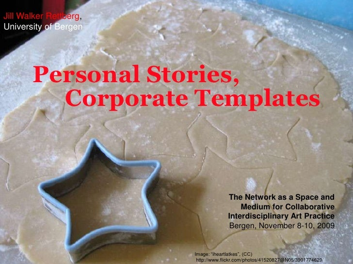 Jill Walker Rettberg,University of Bergen<br />Personal Stories,<br />Corporate Templates<br />The Network as a Space and ...