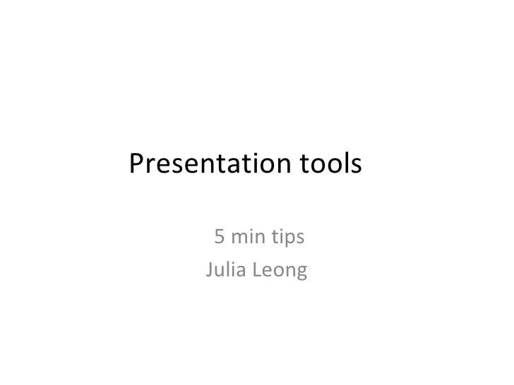 Presentation tools 5 min tips Julia Leong