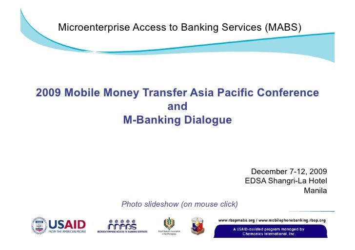Microenterprise Access to Banking Services (MABS)     2009 Mobile Money Transfer Asia Pacific Conference                  ...