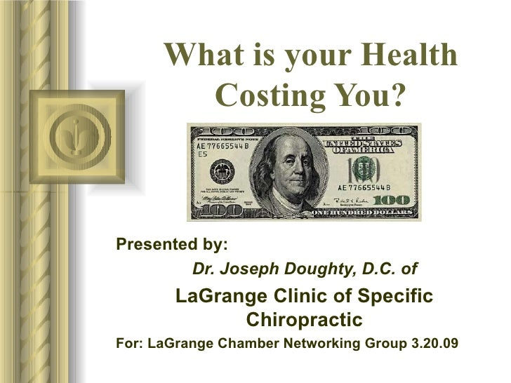 What is your Health Costing You? Presented by: Dr. Joseph Doughty, D.C. of LaGrange Clinic of Specific Chiropractic For: L...