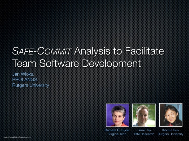 SAFE-COMMIT Analysis to Facilitate            Team Software Development            Jan Wloka            PROLANGS          ...