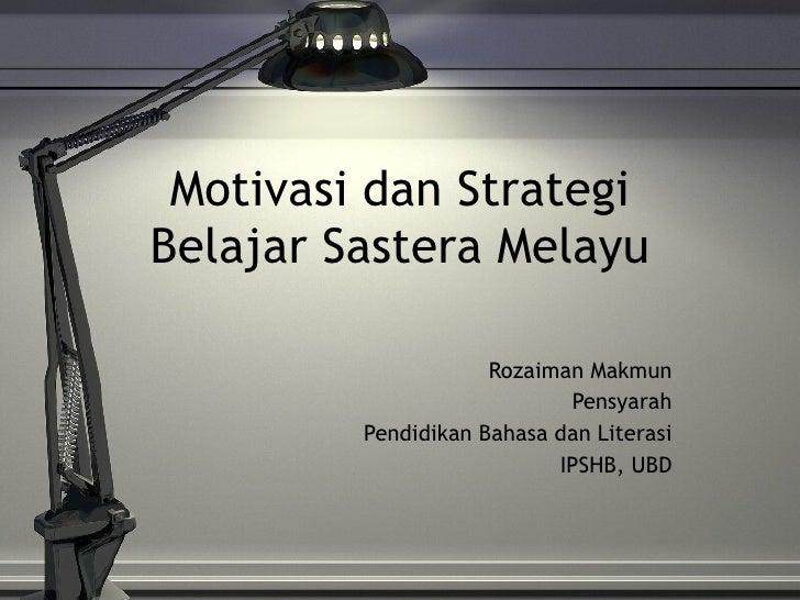 Motivasi dan Strategi Belajar Sastera Melayu Rozaiman Makmun Pensyarah Pendidikan Bahasa dan Literasi IPSHB, UBD