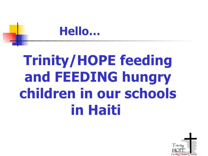 Hello… Trinity/HOPE feeding and FEEDING hungry children in our schools in Haiti
