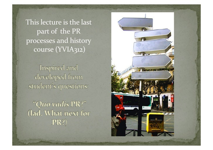 This lecture is the last     part of  the PR  processes and history    course (YVIA312)
