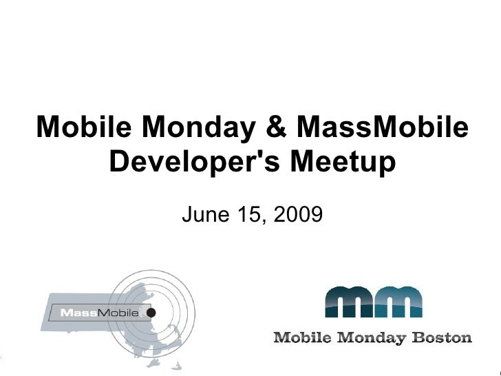 Mobile Monday & MassMobile Developer's Meetup June 15, 2009