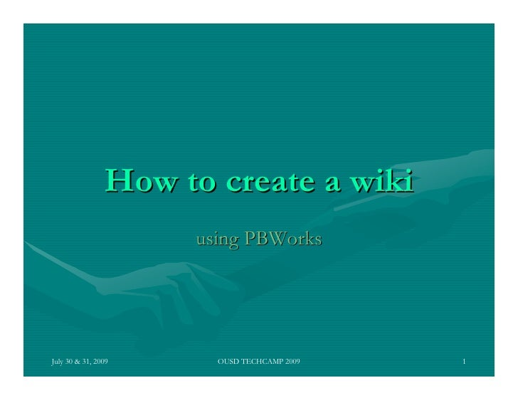 How to create a wiki                      using PBWorks     July 30 & 31, 2009     OUSD TECHCAMP 2009   1