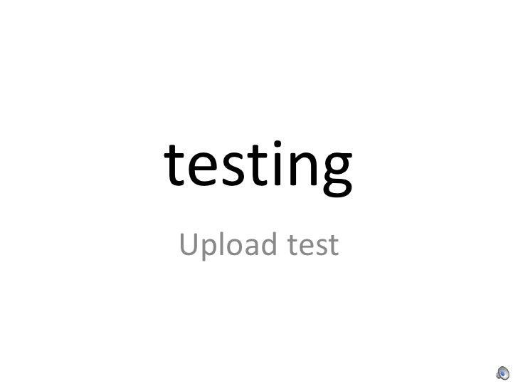 testing<br />Upload test<br />