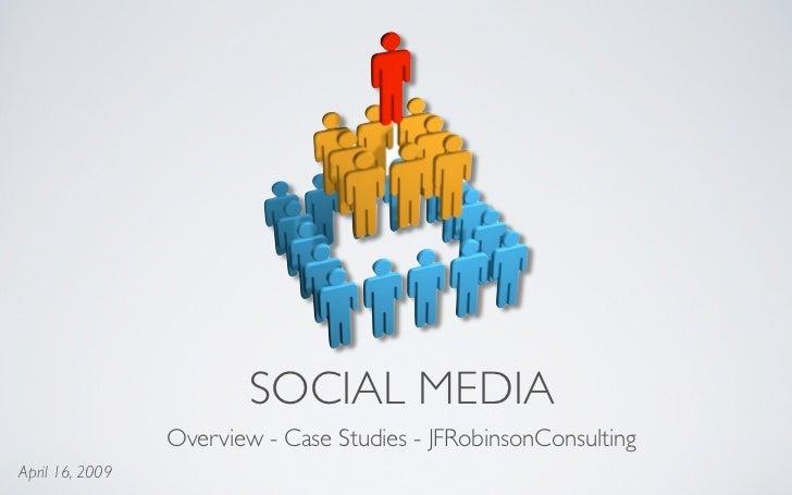 SOCIAL MEDIA                  Overview - Case Studies - JFRobinsonConsulting April 16, 2009