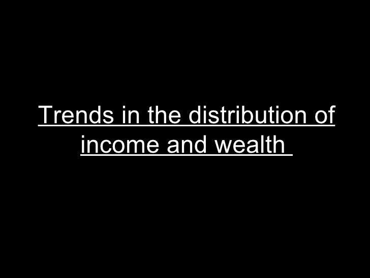 Trends in the distribution of income and wealth