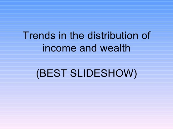 Trends in the distribution of income and wealth (BEST SLIDESHOW)