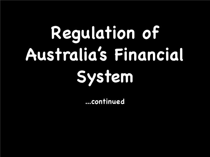 Regulation of Australia's Financial       System        ...continued