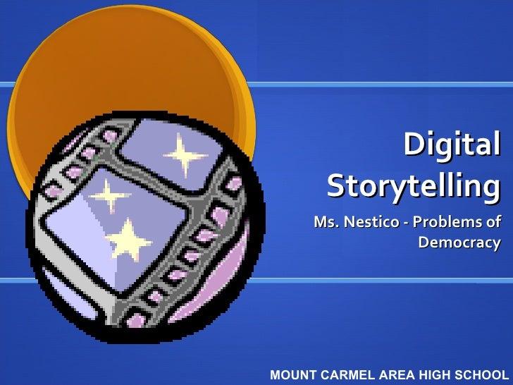 Digital Storytelling Ms. Nestico - Problems of Democracy MOUNT CARMEL AREA HIGH SCHOOL
