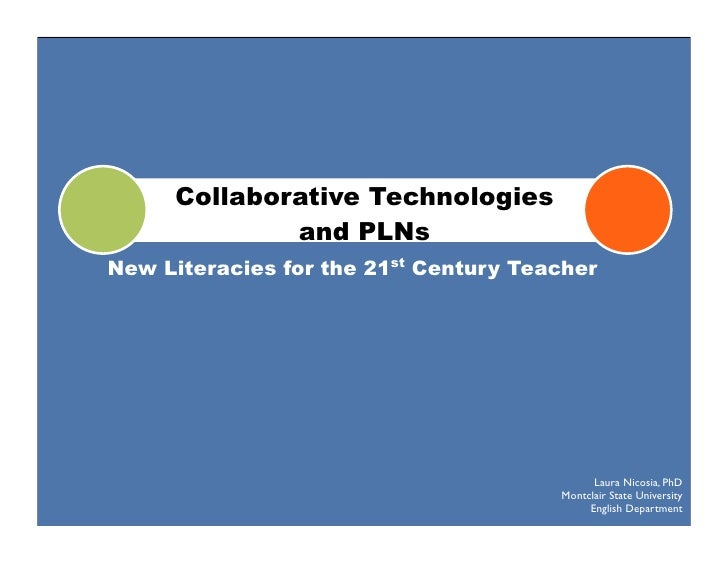Collaborative Technologies              and PLNs New Literacies for the 21st Century Teacher                              ...