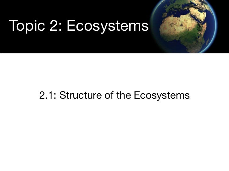 Topic 2: Ecosystems        2.1: Structure of the Ecosystems
