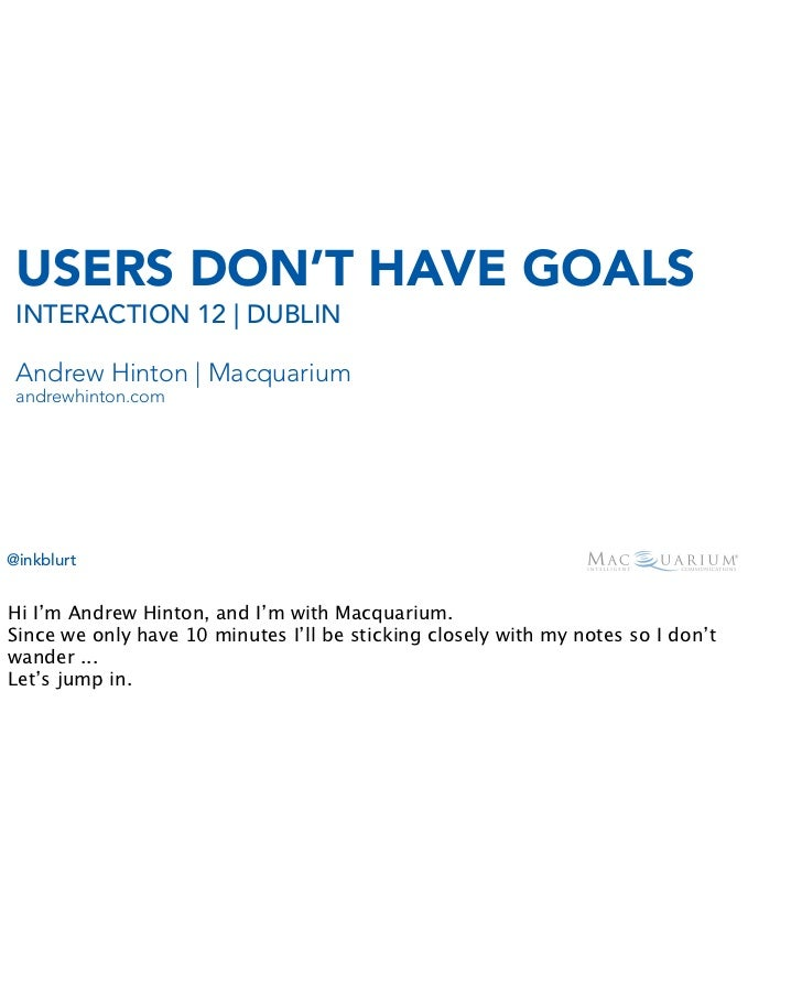 USERS DON'T HAVE GOALS INTERACTION 12 | DUBLIN Andrew Hinton | Macquarium andrewhinton.com@inkblurtHi I'm Andrew Hinton, a...