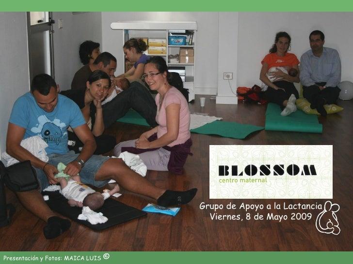 Presentación y Fotos: MAICA LUIS  © Grupo de Apoyo a la Lactancia Viernes, 8 de Mayo 2009