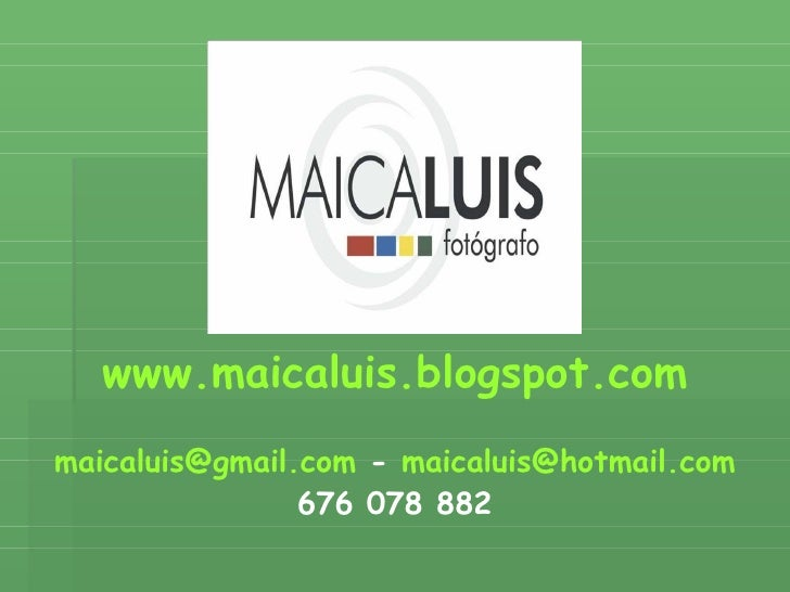 www.maicaluis.blogspot.com [email_address]  -  [email_address] 676 078 882