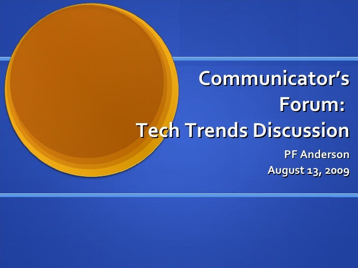 Communicator's Forum:  Tech Trends Discussion PF Anderson August 13, 2009