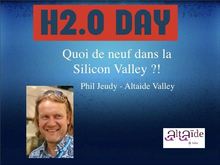 Quoi de neuf dans la  Silicon Valley ?!    Phil Jeudy - Altaide Valley
