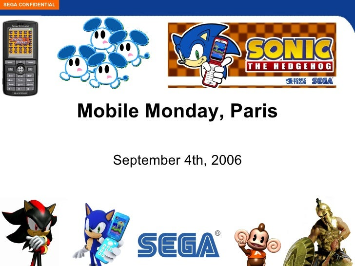 SEGA CONFIDENTIAL                         Mobile Monday, Paris                         September 4th, 2006